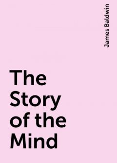 The Story of the Mind, James Baldwin