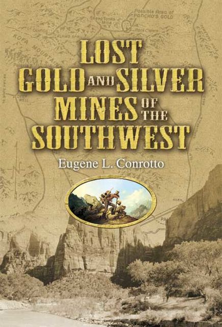 Lost Gold and Silver Mines of the Southwest, Eugene L.Conrotto