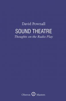 Sound Theatre: Thoughts on the Radio Play, David Pownall