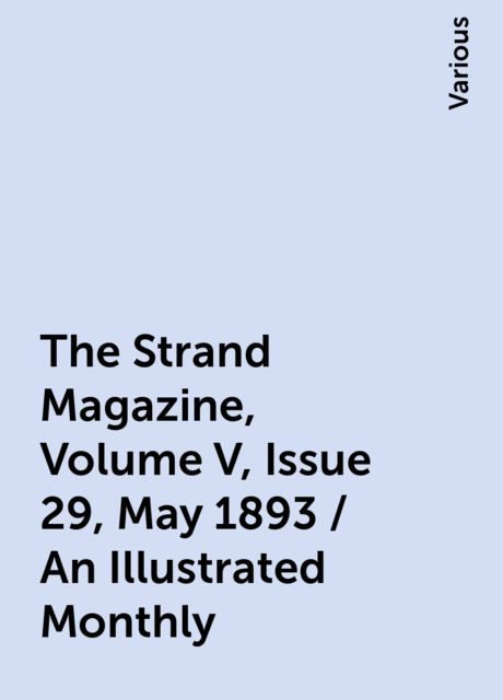 The Strand Magazine, Volume V, Issue 29, May 1893 / An Illustrated Monthly, Various