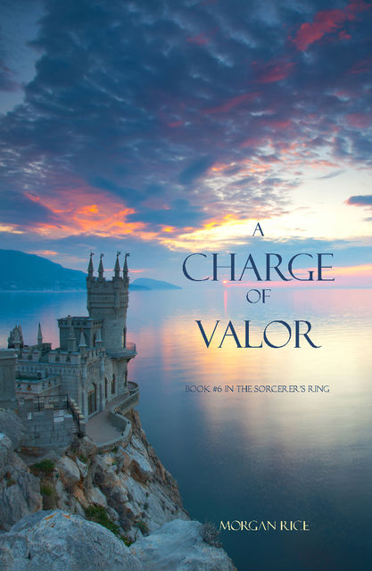 A Charge of Valor (Book #6 in the Sorcerer's Ring), Morgan Rice