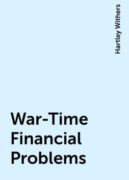 War-Time Financial Problems, Hartley Withers