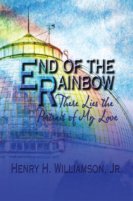 End of the Rainbow, Henry H.Williamson Jr.