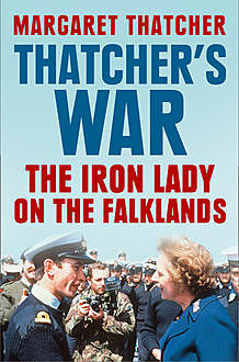 Thatcher's War: The Iron Lady on the Falklands, Thatcher Margaret