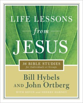 Life Lessons from Jesus, John Ortberg, Bill Hybels