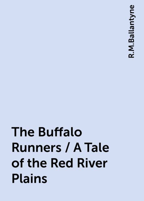 The Buffalo Runners / A Tale of the Red River Plains, R.M.Ballantyne