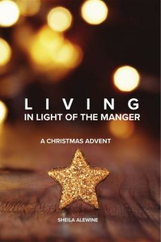 Living In Light Of The Manger, Sheila Alewine