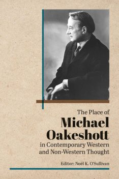 The Place of Michael Oakeshott in Contemporary Western and Non-Western Thought, Noel O'Sullivan