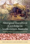 Aboriginal Biocultural Knowledge in South-eastern Australia, Ian Clark, Fred Cahir, Philip Clarke