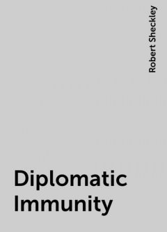 Diplomatic Immunity, Robert Sheckley