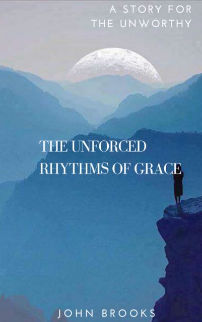 The Unforced Rhythms Of Grace, John Brooks