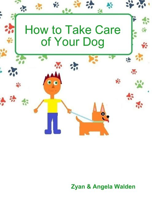 How to Take Care of Your Dog, Angela Walden, Zyan Walden