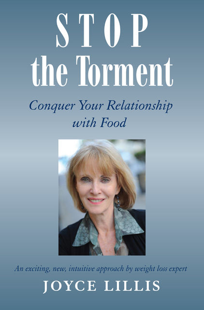 Stop the Torment: Conquer Your Relationship with Food, Joyce Lillis