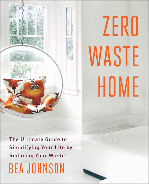 Zero Waste Home, Bea Johnson