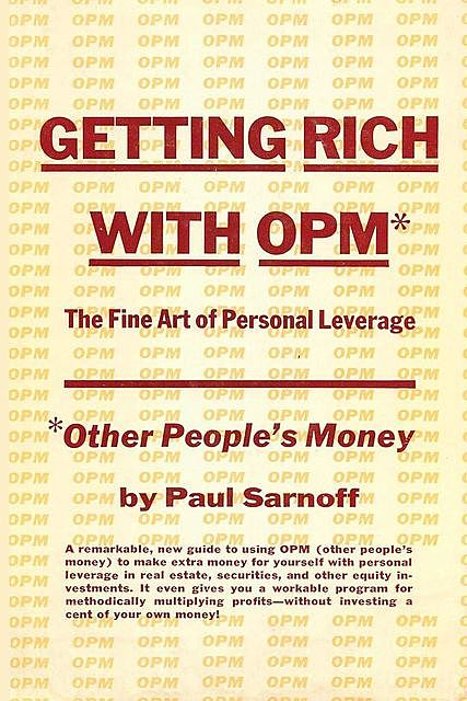 Getting rich with OPM; the fine art of personal leverage, Paul Sarnoff