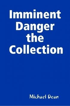 Imminent Danger the Collection, Michael Dean