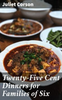 Twenty-Five Cent Dinners for Families of Six, Juliet Corson