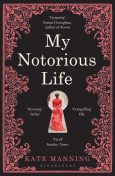 My Notorious Life, Kate Manning
