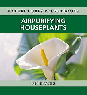 Air-purifying Houseplants, Nat Hawes