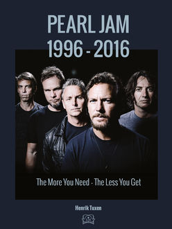 Pearl Jam 1996–2016 – The More You Need the Less You Get, Henrik Tuxen