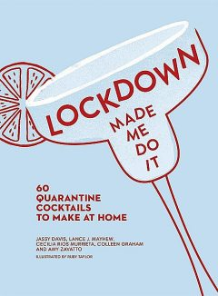 Lockdown Made Me Do It, Amy Zavatto, Lance J. Mayhew, Jassy Davis, Colleen Graham, Cecilia Rios Murrieta