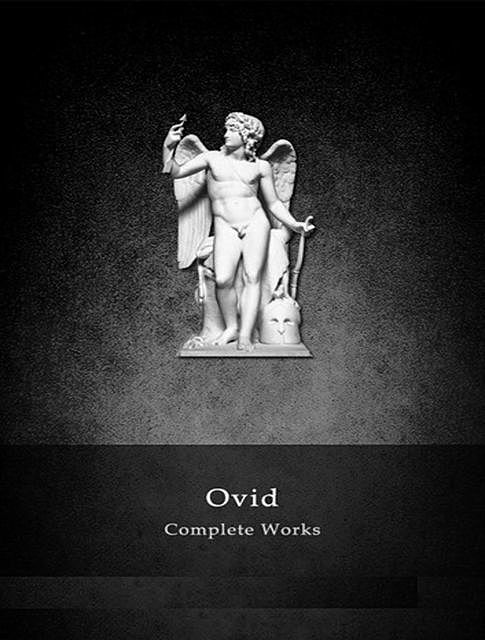 The Complete Works of Ovid, Ovid