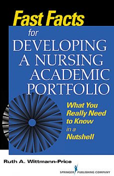 Fast Facts for Developing a Nursing Academic Portfolio, CNS, RN, CNE, Ruth A. Wittmann-Price