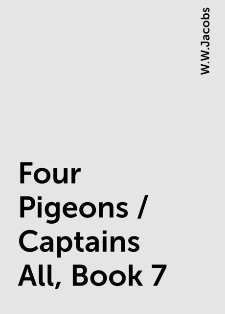Four Pigeons / Captains All, Book 7, W.W.Jacobs