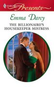 The Billionaire's Housekeeper Mistress, Emma Darcy