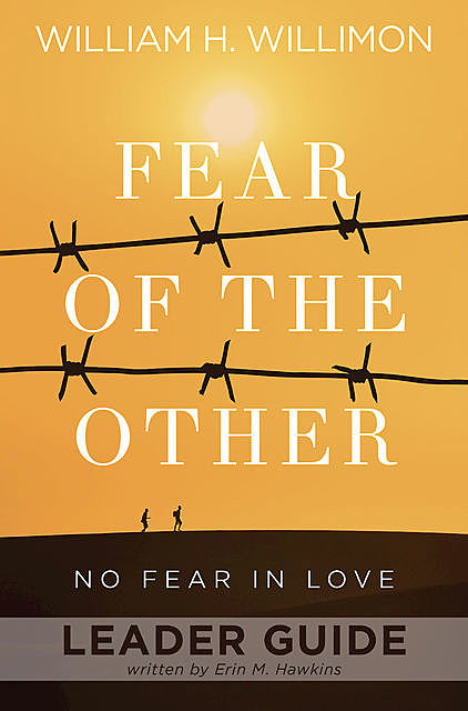 Fear of the Other Leader Guide, William H. Willimon, Erin M. Hawkins