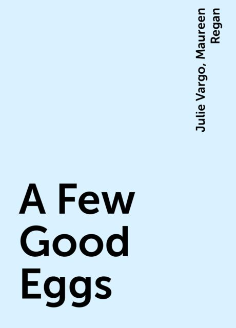 A Few Good Eggs, Julie Vargo, Maureen Regan