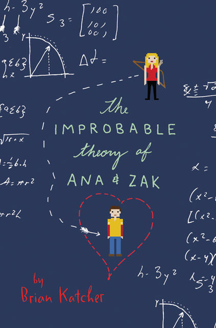 The Improbable Theory of Ana and Zak, Brian Katcher