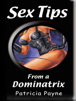 Sex Tips from a Dominatrix, Patricia Payne