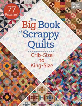 The Big Book of Scrappy Quilts, That Patchwork Place