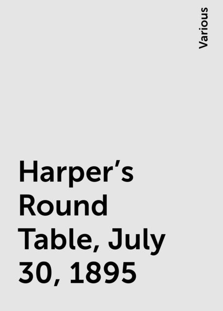 Harper's Round Table, July 30, 1895, Various