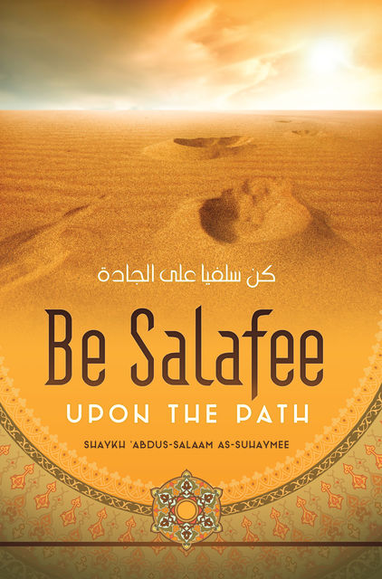 Be Salafee upon the Path, 'Abdus-Salaam as-Suhaymee