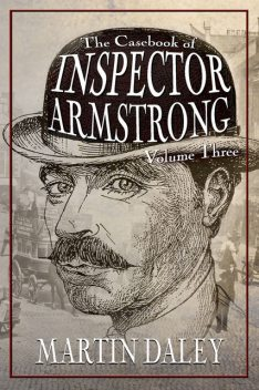 The Casebook of Inspector Armstrong – Volume 3, Martin Daley