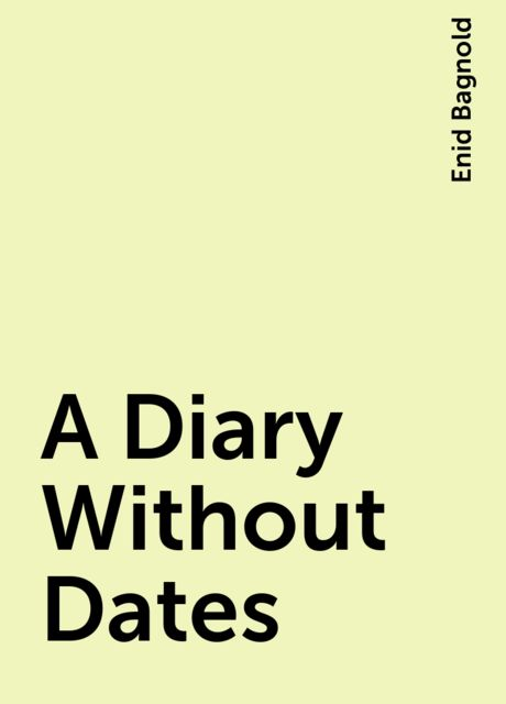 A Diary Without Dates, Enid Bagnold