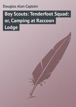 Boy Scouts: Tenderfoot Squad: or, Camping at Raccoon Lodge, Alan Douglas