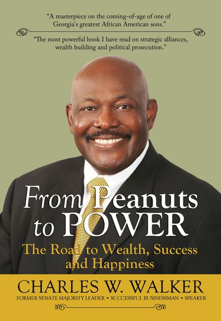 From Peanuts to Power: The Road to Wealth, Success, and Happiness, Charles W Walker