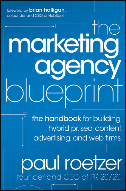 The Marketing Agency Blueprint: The Handbook for Building Hybrid PR, SEO, Content, Advertising, and Web Firms, Paul Roetzer