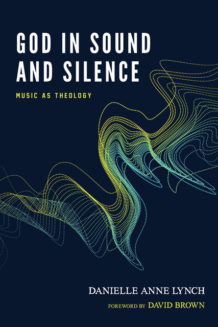 God in Sound and Silence, Danielle Anne Lynch