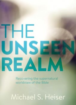 The Unseen Realm: Recovering the Supernatural Worldview of the Bible, Michael S. Heiser