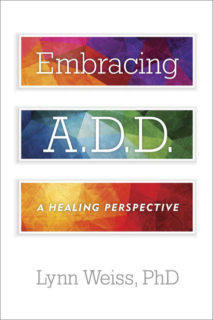 Embracing A.D.D, Lynn Weiss