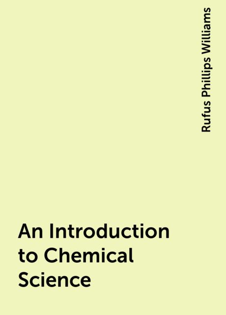 An Introduction to Chemical Science, Rufus Phillips Williams