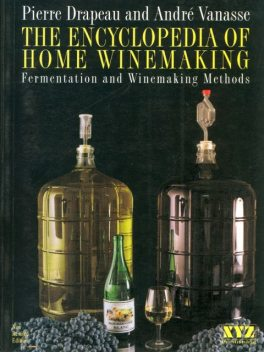 The Encyclopedia of Home Winemaking, André Vanasse, Pierre Drapeau