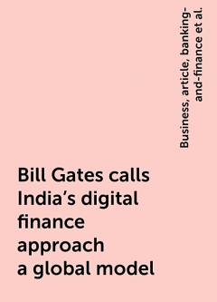 Bill Gates calls India's digital finance approach a global model, https:, e-AudioProductions. com, Business, article, banking-and-finance, bill-gates-calls-indias-digital-finance-approach-a-global-model-7096769