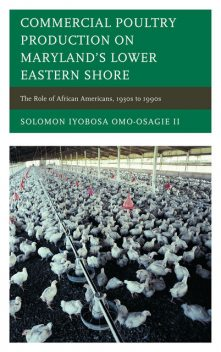 Commercial Poultry Production on Maryland's Lower Eastern Shore, Solomon Iyobosa Omo-Osagie II