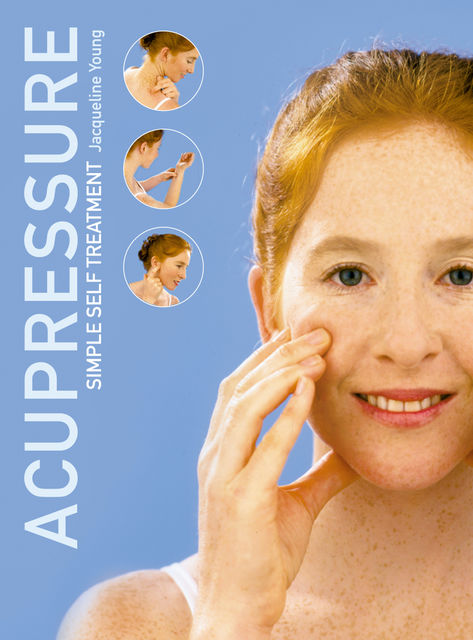 Acupressure: Simple Steps to Health: Discover your Body's Powerpoints For Health and Relaxation, Jacqueline Young
