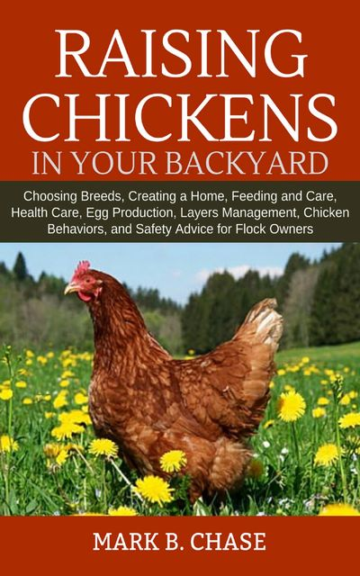 Raising Chickens in Your Backyard, Mark B. Chase